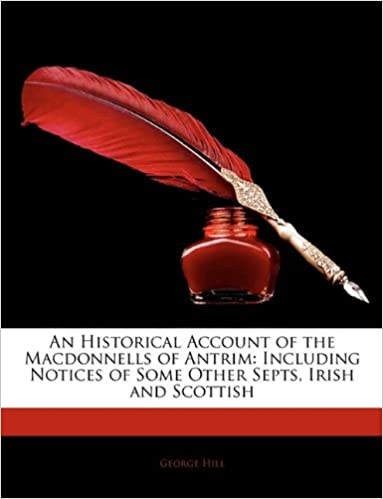 Book An Historical Account of the Macdonnells of Antrim: Including Notices of Some Other Septs, Irish and Scottish
