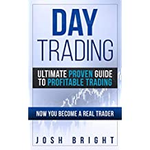 Day Trading: Ultimate Proven Guide to Profitable Trading: Now you become a Real Trader