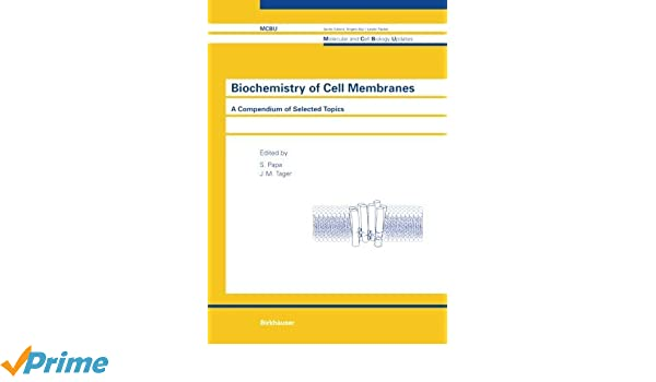 Biochemistry of Cell Membranes: A Compendium of Selected Topics
