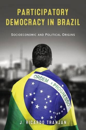 (Participatory Democracy in Brazil: Socioeconomic and Political Origins (Kellogg Institute Series on Democracy and)