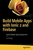 Build Mobile Apps with Ionic 2 and Firebase: Hybrid Mobile App Development Cover