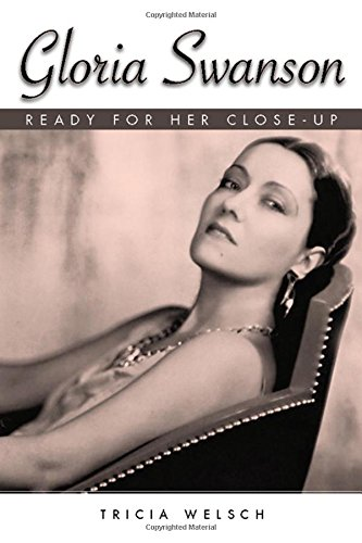 Gloria Swanson: Ready for Her Close-Up (Hollywood Legends Series)