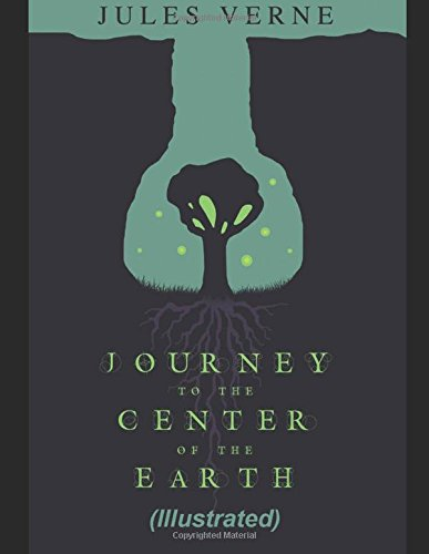 A Journey into the Center of the Earth (Illustrated)