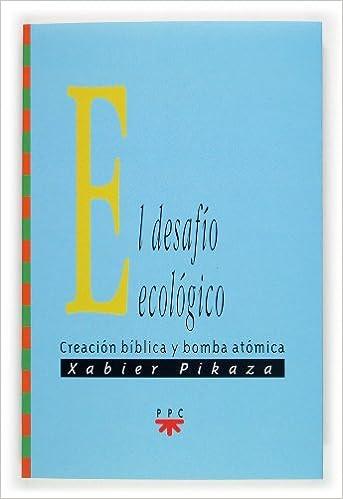 El desafío ecológico: Creación bíblica y bomba atómica: 52 GS: Amazon.es:  Pikaza Ibarrondo, Xabier: Libros