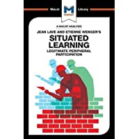 An Analysis of Jean Lave and Etienne Wenger's Situated Learning: Legitimate Peripheral Participation