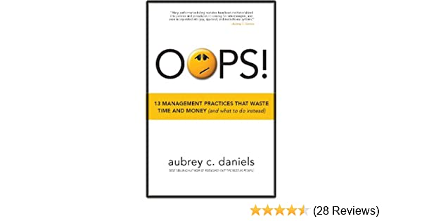 a35d5d7a06e Amazon.com  OOPS! 13 Management Practices that Waste Time   Money (and what  to do instead) eBook  Aubrey Daniels  Kindle Store