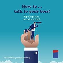 How to... talk to your boss! Top-Gespräche mit deinem Chef Hörbuch von Alexander Hecht Gesprochen von: Stephan Kaiser