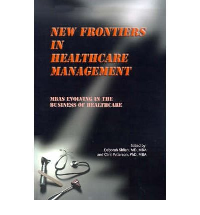 [(New Frontiers in Healthcare Management: MBAs Evolving in the Business of Healthcare)] [Author: Deborah Shlian] published on (March, 2001)