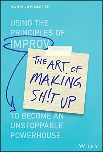 The Art of Making Sh!t Up: Using the Principles of Improv to Become an Unstoppable Powerhouse (Sh-store)