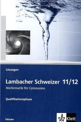 Lambacher Schweizer Mathematik Qualifikationsphase. Ausgabe Hessen: Lösungen Klassen 11/12 (Lambacher Schweizer. Ausgabe für Hessen ab 2010)