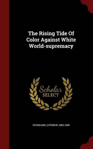 Book cover from The Rising Tide Of Color Against White World-supremacy by Stoddard Lothrop 1883-1950