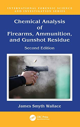 Chemical Analysis of Firearms, Ammunition, and Gunshot Residue (International Forensic Science and Investigation)
