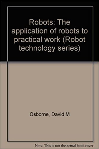 Robots: The Application Of Robots To Practical Work (Robot Technology  Series): David M Osborne: 9780910853026: Amazon.com: Books