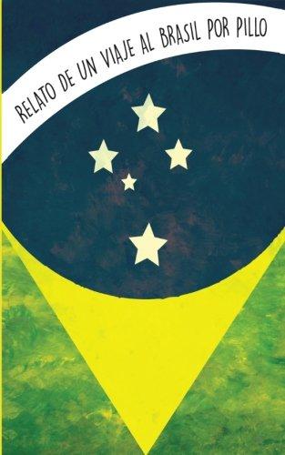 Relato de un viaje a Brasil: Experiencia de viaje y apreciaciones del Brasil (Spanish Edition) [Pillo Vazquez] (Tapa Blanda)