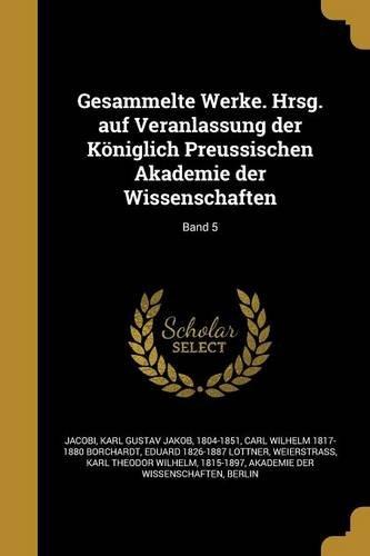 Gesammelte Werke. Hrsg. Auf Veranlassung Der Koniglich Preussischen Akademie Der Wissenschaften; Band 5 (German Edition)