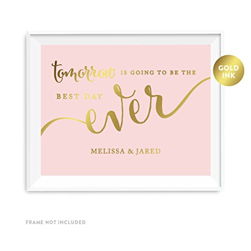 Andaz Press Personalized Wedding Party Signs, Blush Pink with Metallic Gold Ink, 8.5x11-inch, Tomorrow is Going to be the Best Day Ever Rehearsal Dinner Sign, 1-Pack, Unframed, Custom Made Any Name ()
