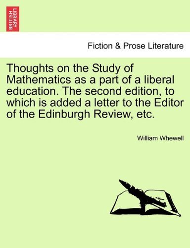 Thoughts on the Study of Mathematics as a part of a liberal education. The second edition, to which is added a letter to the Editor of the Edinburgh Review, etc. pdf epub