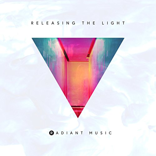 Radiant Music - Releasing the Light (EP) 2018