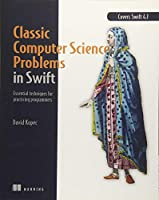 Classic Computer Science Problems in Swift: Essential Techniques for Practicing Programmers Front Cover