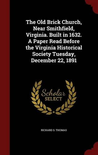Download The Old Brick Church, Near Smithfield, Virginia. Built in 1632. A Paper Read Before the Virginia Historical Society Tuesday, December 22, 1891 PDF