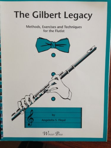 Gilbert Legacy: Methods Exercises and Techniques for the Flutist