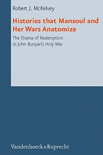 Histories that Mansoul and Her Wars Anatomize: The Drama of Redemption in John Bunyan's Holy War (Reformed Historical Theology)