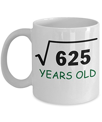 Square Root 625 Coffee Mug, 25th Birthday, 25 Years Old, Wedding, Graduation - Coffee Mug Tea Cup Funny Gift For Santa Noel Thanksgiving, Thank you, Christmas, Xmas, Grandmother Girlfriend, boyfriend,
