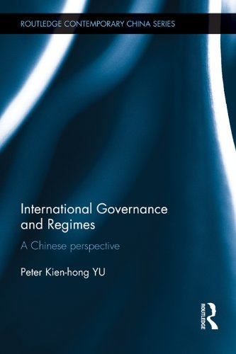 Download International Governance and Regimes: A Chinese Perspective (Routledge Contemporary China Series) Pdf