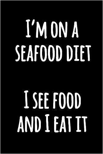 Im on a sea food diet