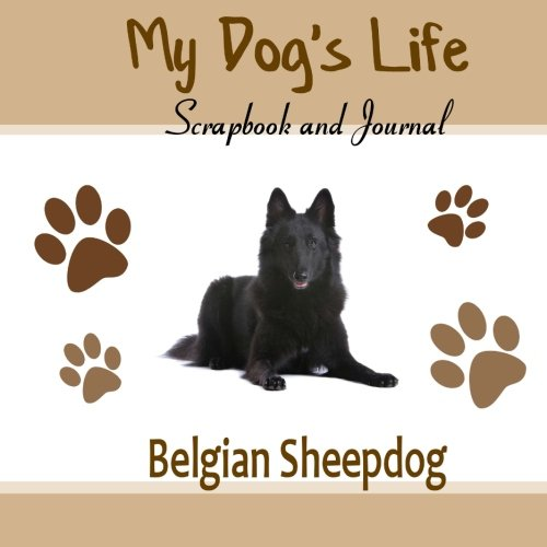My Dog's Life Scrapbook and Journal Belgian Sheepdog: Photo Journal, Keepsake Book and Record Keeper for your dog