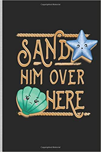 Sand Him Over Here: Blank Lined Journal Notebook, 108 Pages