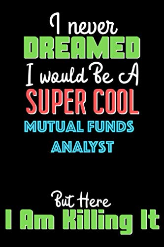41auSc83B8L - I Never Dreamed I Would Be A Super Cool Mutual funds analyst But Here I Am Crushing It  - Mutual funds analyst Notebook And Journal Gift: Lined ... 120 Pages, 6x9, Soft Cover, Matte Finish