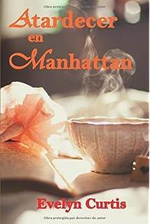 Romántica: Romance Contemporáneo: Atardecer en Manhattan. Una apasionante historia de amor. (