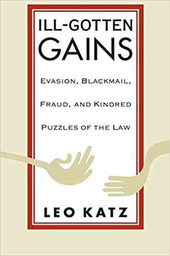 Book Ill-Gotten Gains: Evasion, Blackmail, Fraud, and Kindred Puzzles of the Law (Women and Work; 5) by Leo Katz (1998-05-08)