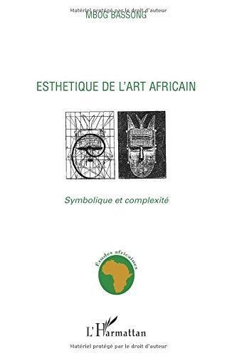 Esthetique de l'art africain: Symbolique et complexite  [Mbog Bassong, Mbombog] (Tapa Blanda)