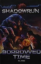 Shadowrun: Borrowed Time by R.L. King…