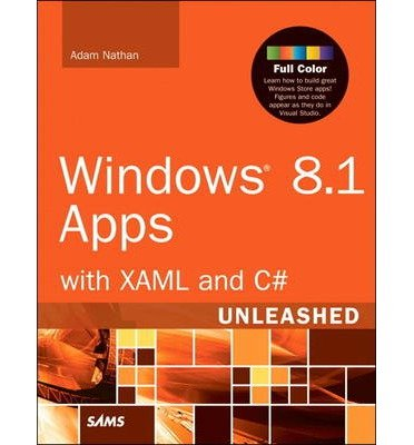 [(Windows 8.1 Apps with XAML and C# Unleashed)] [ By (author) Adam Nathan ] [December, 2013]
