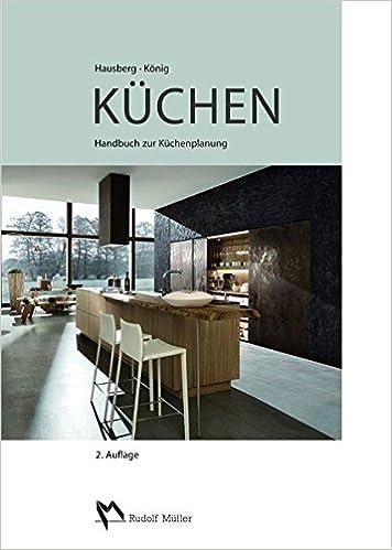 Küchen handbuch zur küchenplanung amazon de thomas hausberg steffen könig bücher