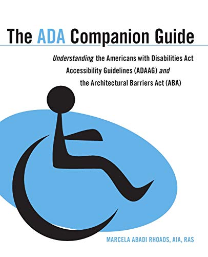 The ADA Companion Guide: Understanding the Americans with Disabilities Act Accessibility Guidelines (ADAAG) and the Arch