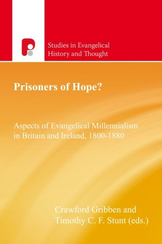 Prisoners of Hope? Aspects of Evangelical Millennialism in Britain and Ireland, 1800-1880 (Studies in Evangelical History and Thought)