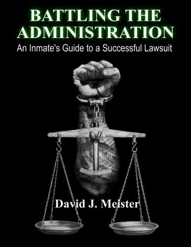 Battling The Administration: An Inmate's Guide to a Successful Lawsuit by Meister, David J. (2014) Paperback