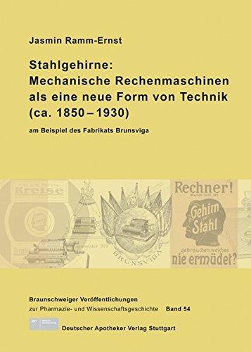 Stahlgehirne: Die Etablierung der mechanischen Rechenmaschine als einer neuen Form von Technik (ca. 1850-1930) am Beispiel des Fabrikats