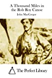 img - for A Thousand Miles in the Rob Roy Canoe (Perfect Library) book / textbook / text book