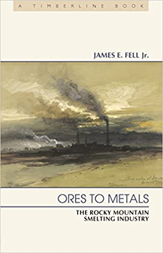 Ores to Metals: The Rocky Mountain Smelting Industry (Timberline Books)