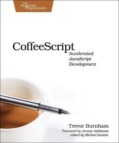 CoffeeScript: Accelerated JavaScript Development by Trevor Burnham, Publisher : Pragmatic Bookshelf