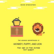 The Day of the Flying Pot Roast: The Absurd Adventures of Monkey, Puppy, and Lion Audiobook by Nick Stockton Narrated by Carole Smith