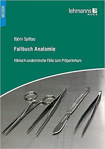 Fallbuch Anatomie: Klinisch-anatomische Fälle zum Präparierkurs ...