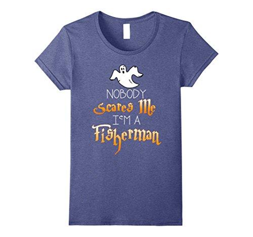 Womens Nobody Scares Me Im a Fisherman Halloween Shirt Small Heather (Fisherman Halloween Costume Ideas)