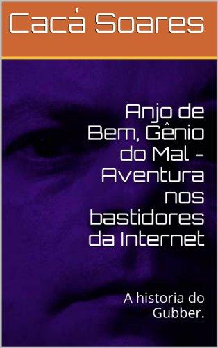 Anjo de Bem, Gênio do Mal - Aventura nos bastidores da Internet (Portuguese Edition)