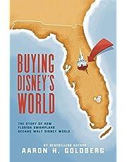Buying Disney's World: The Story of How Florida Swampland Became Walt Disney World
